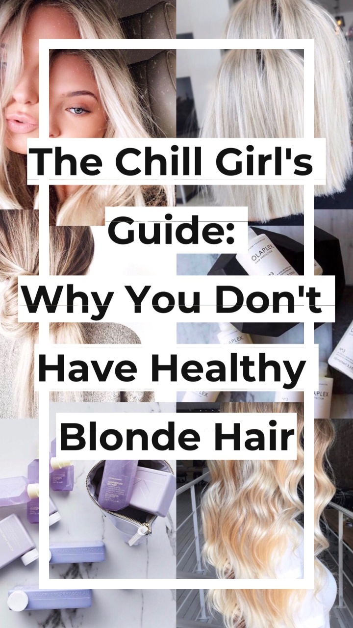 Chill Girl's Guide to: Why you don't have  Healthy Blonde Hair.
