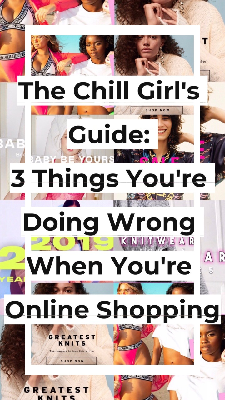 The Chill Girl's Guide: 3 things you're doing wrong when you're shopping online.