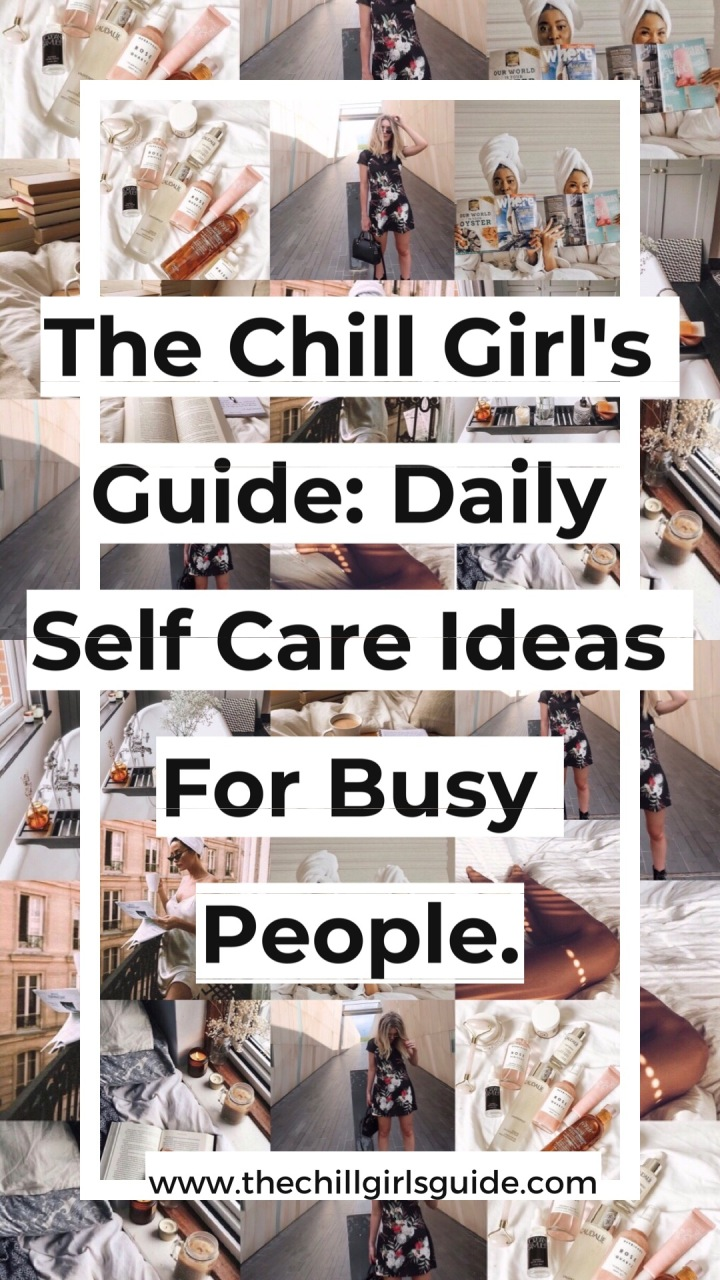 Chill Girl's Guide : Daily Self Care Ideas For Busy People.