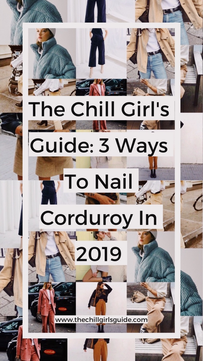 The Chill Girl's Guide: 3 Ways To Nail Corduroy In 2019.