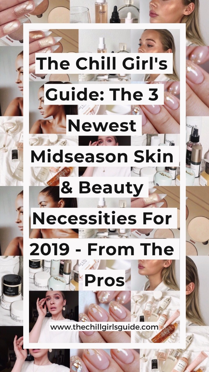 The Chill Girl's Guide: The 3 Newest Midseason Skin & Beauty Necessities For 2019 – From The Pros!